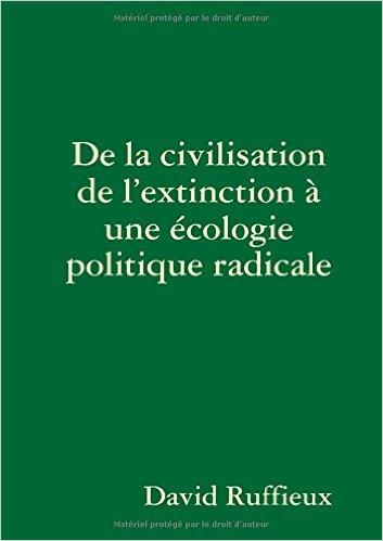 De la civilisation de l'extinction à une écologie politique radicale | David Ruffieux